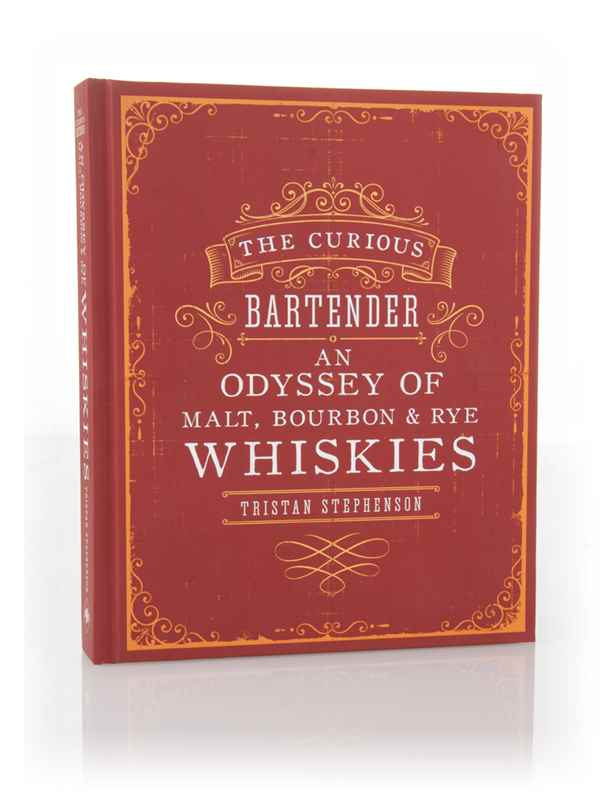 The Curious Bartender - An Odyssey of Malt, Bourbon & Rye Whiskies